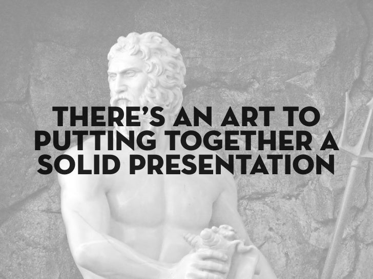 """The """"art"""" is setting yourself apart. This means many things, but what i'm talking about is design. This presentation isn't..."""