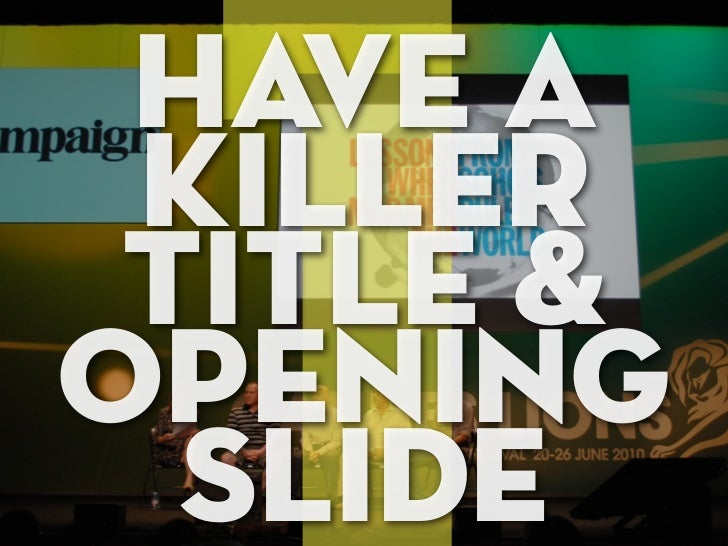 Don't be afraid to have a bold title that will    grab people's attention.    At most conferences you can almost tell    w...