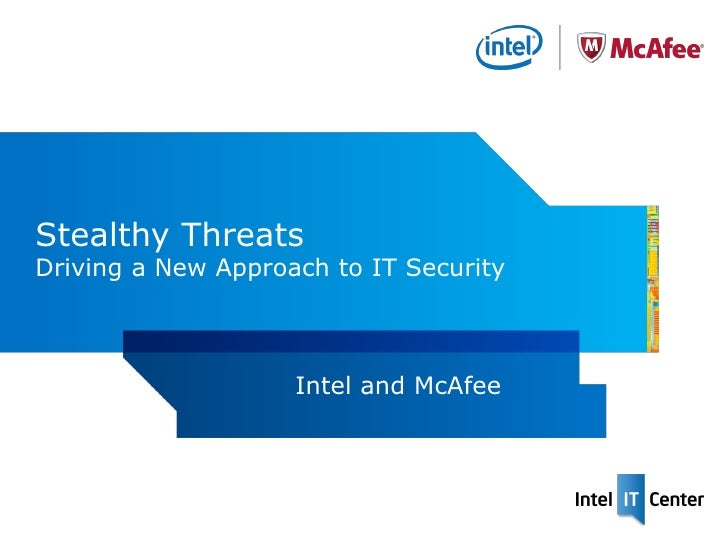 Stealthy ThreatsDriving a New Approach to IT Security                    Intel and McAfee