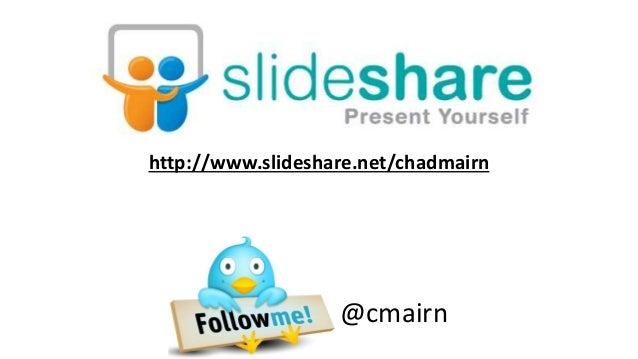 http://www.slideshare.net/chadmairn @cmairn