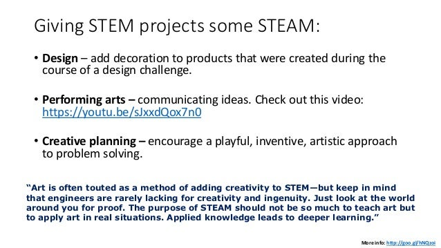 Giving STEM projects some STEAM: • Design – add decoration to products that were created during the course of a design cha...