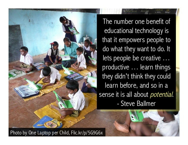 The number one benefit of educational technology is that it empowers people to do what they want to do. It lets people be ...