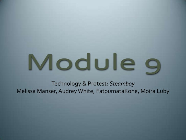 Module 9<br />Technology & Protest: SteamboyMelissa Manser, Audrey White, FatoumataKone, Moira Luby<br />