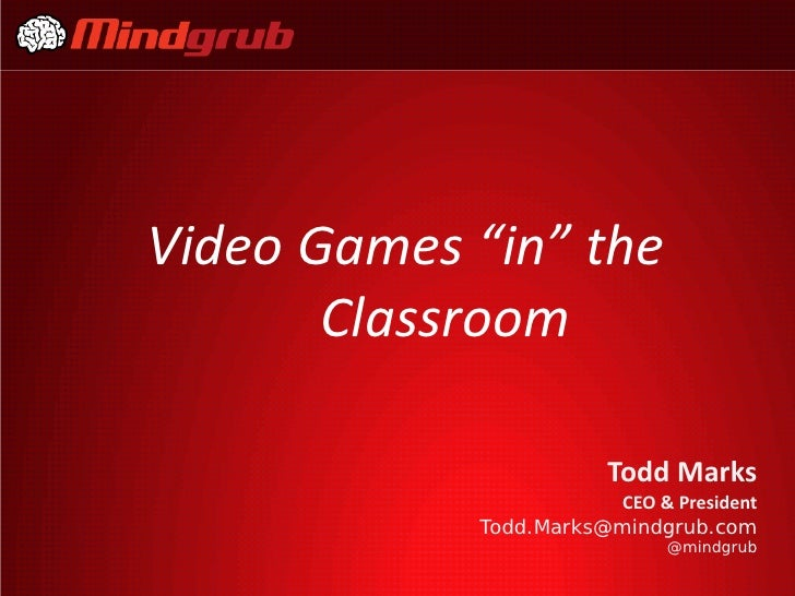 "Video Games ""in"" the       Classroom                        Todd Marks                        CEO & President            T..."