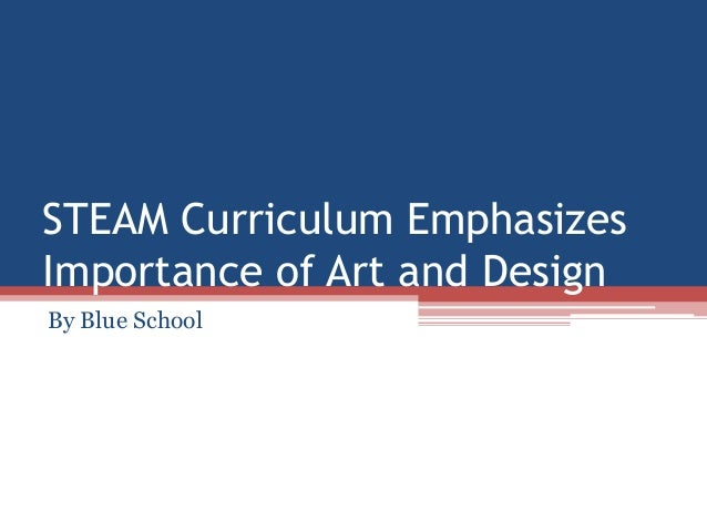steam curriculum emphasizes importance of art and design