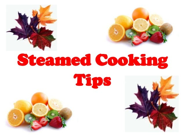 Steamed Cooking     Tips
