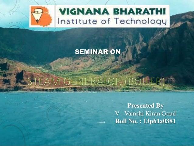 Presented By V . Vamshi Kiran Goud Roll No. : 13p61a0381 SEMINAR ON