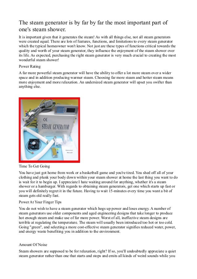 The steam generator is by far by far the most important part of one's steam shower. It is important given that it generate...