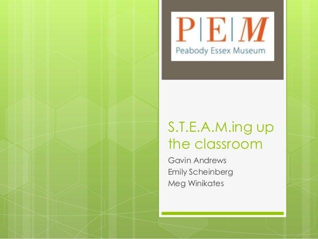 S.T.E.A.M.ing up the classroom Gavin Andrews Emily Scheinberg Meg Winikates