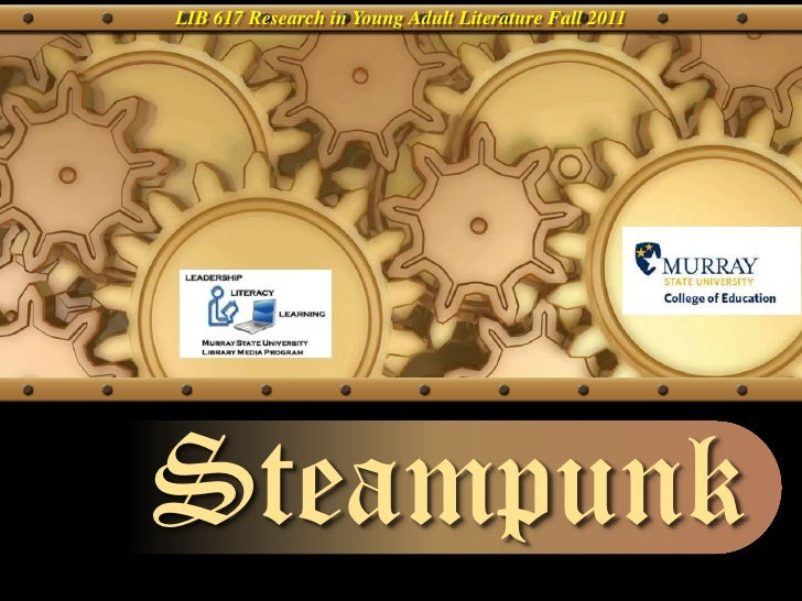 LIB 617 Research in Young Adult Literature Fall 2011 <br />Steampunk<br />