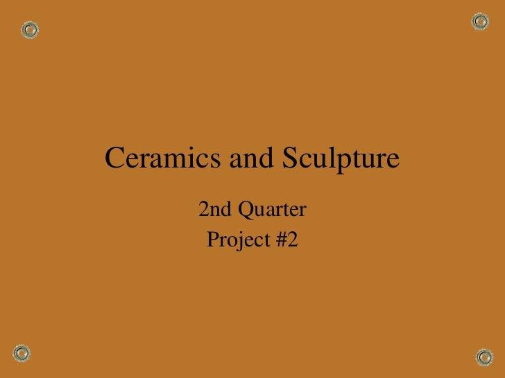 Ceramics and Sculpture 2nd Quarter Project #2