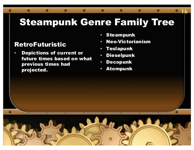 16 Steampunk Genre Family Tree RetroFuturistic • Depictions of current or future times based on what previous times had pr...