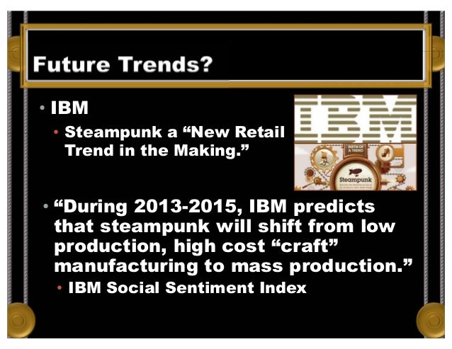 """Future Trends? From Adam Heine's Blog. Data from Wikipedia, retrieved July 7, 2012. • IBM • Steampunk a """"New Retail Trend ..."""