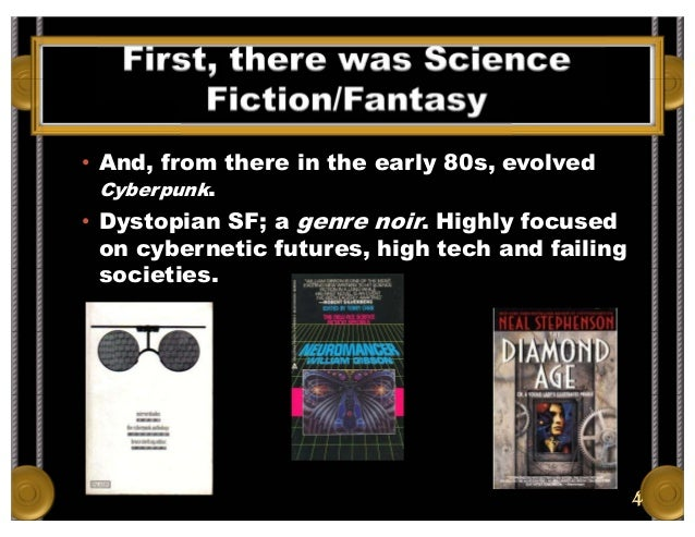 First, there was Science Fiction/Fantasy • And, from there in the early 80s, evolved Cyberpunk. • Dystopian SF; a genre no...