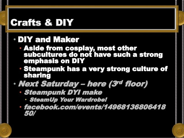 Crafts & DIY • DIY and Maker • Aside from cosplay, most other subcultures do not have such a strong emphasis on DIY • Stea...