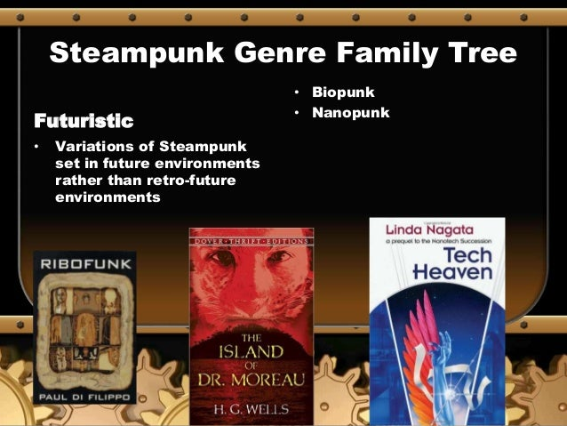 Steampunk Genre Family Tree Futuristic • Variations of Steampunk set in future environments rather than retro-future envir...