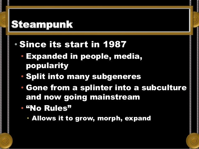 Steampunk From Adam Heine's Blog. Data from Wikipedia, retrieved July 7, 2012. • Since its start in 1987 • Expanded in peo...