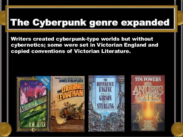 The Cyberpunk genre expanded Writers created cyberpunk-type worlds but without cybernetics; some were set in Victorian Eng...