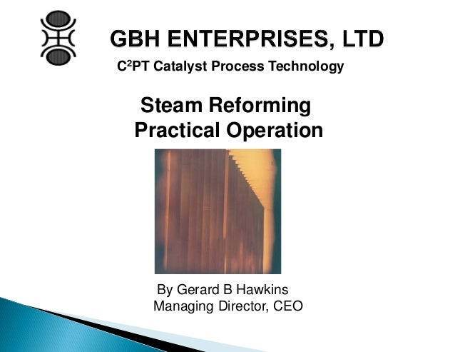 Steam Reforming Practical Operation C2PT Catalyst Process Technology By Gerard B Hawkins Managing Director, CEO