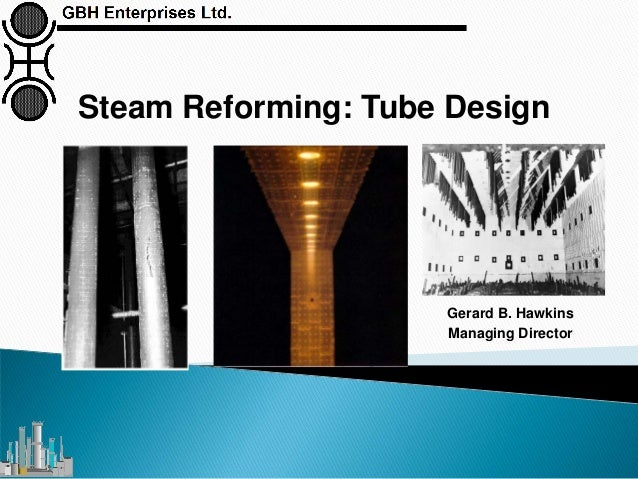 Steam Reforming: Tube Design Gerard B. Hawkins Managing Director
