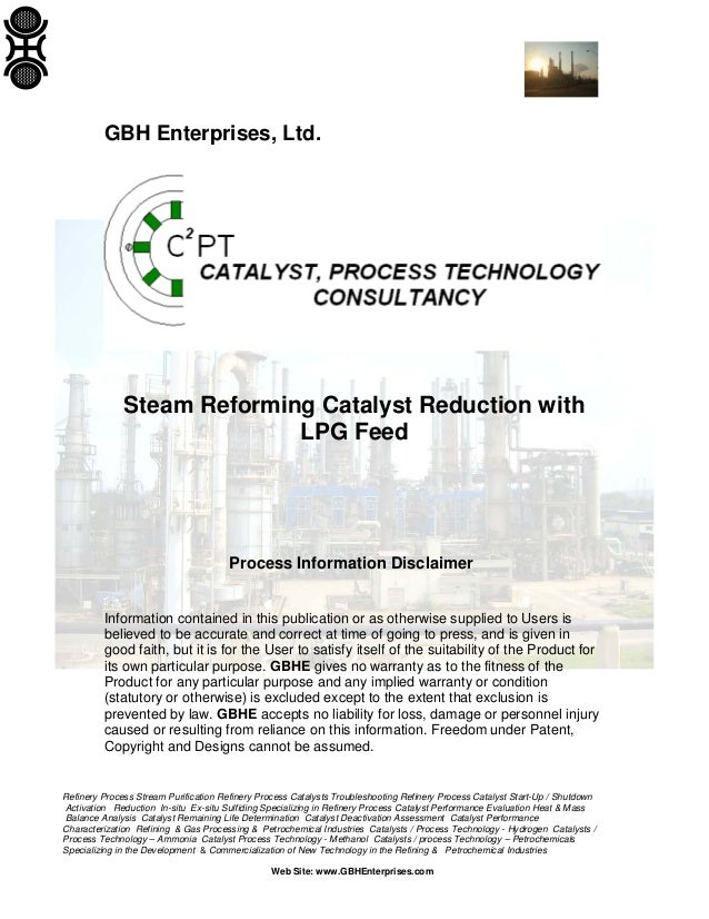 GBH Enterprises, Ltd.  Steam Reforming Catalyst Reduction with LPG Feed  Process Information Disclaimer Information contai...