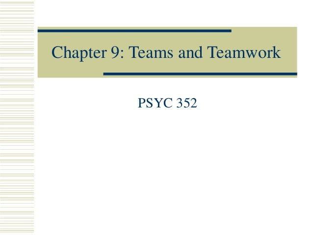 Chapter 9: Teams and Teamwork PSYC 352