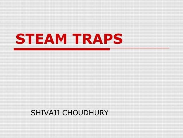 STEAM TRAPS SHIVAJI CHOUDHURY