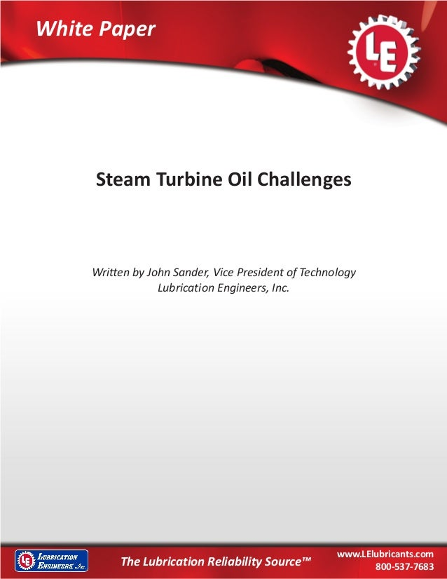 LE WHITE PAPER Steam Turbine Oil Challenges 1© 2012 Lubrication Engineers, Inc. White Paper The Lubrication Reliability So...