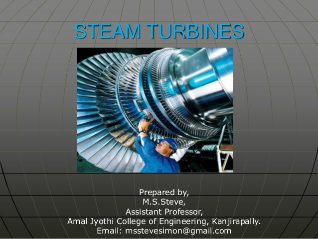 STEAM TURBINES  Prepared by, M.S.Steve, Assistant Professor, Amal Jyothi College of Engineering, Kanjirapally. Email: msst...