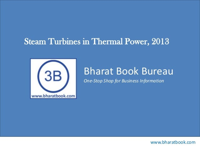 Bharat Book Bureau www.bharatbook.com One-Stop Shop for Business Information Steam Turbines in Thermal Power, 2013
