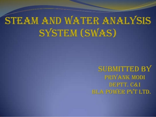 STEAM AND WATER ANALYSIS SYSTEM (SWAS) SUBMITTED BY PRIYANK MODI DEPTT. C&I BLA POWER PVT LTD.