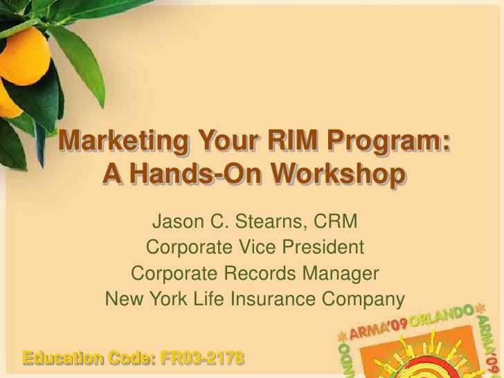 Marketing Your RIM Program:A Hands-On Workshop<br />Jason C. Stearns, CRM<br />Corporate Vice President<br />Corporate Rec...
