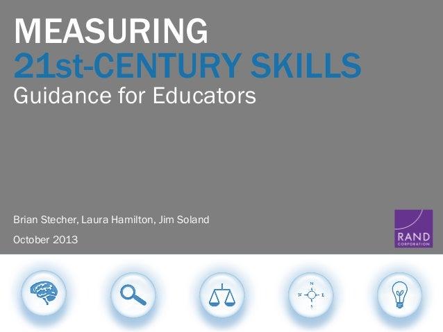 MEASURING 21st-CENTURY SKILLS Guidance for Educators  Brian Stecher, Laura Hamilton, Jim Soland October 2013  !