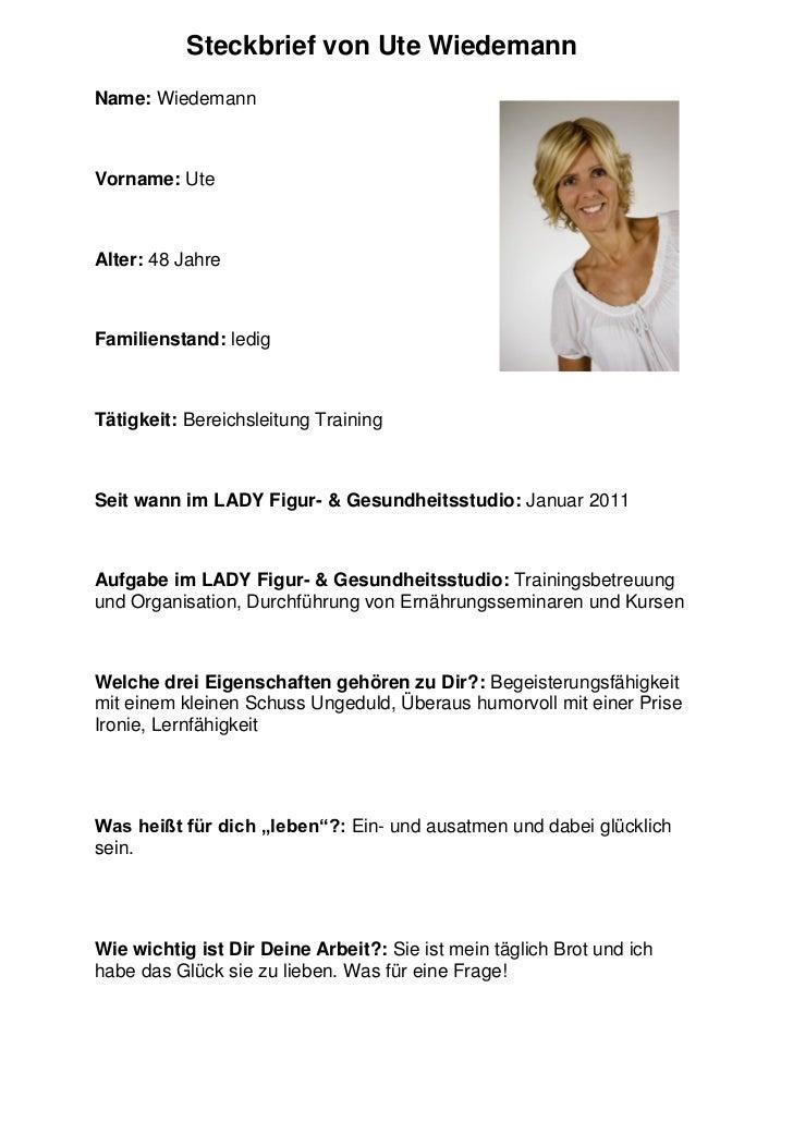 Steckbrief von Ute WiedemannName: WiedemannVorname: UteAlter: 48 JahreFamilienstand: ledigTätigkeit: Bereichsleitung Train...