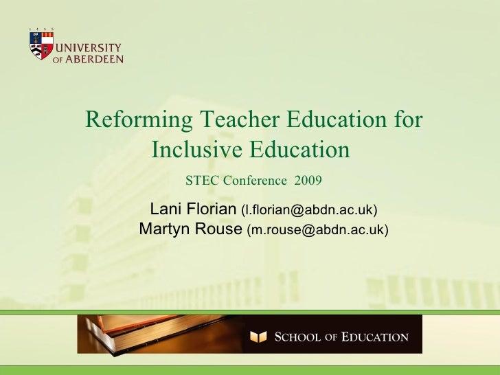 Reforming Teacher Education for Inclusive Education  STEC Conference  2009 Lani Florian  (l.florian@abdn.ac.uk) Martyn Rou...