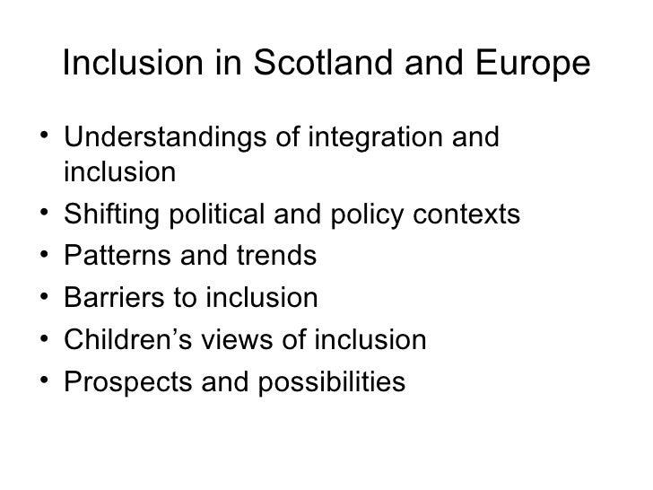 Inclusion in Scotland and Europe <ul><li>Understandings of integration and inclusion </li></ul><ul><li>Shifting political ...