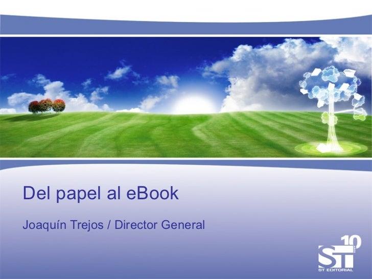 Del papel al eBook Joaquín Trejos / Director General