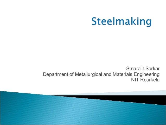 Smarajit SarkarDepartment of Metallurgical and Materials Engineering                                         NIT Rourkela