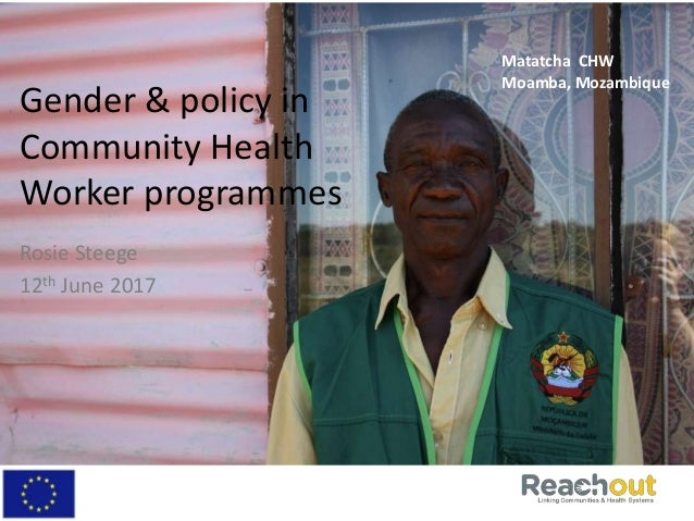 Gender & policy in Community Health Worker programmes Rosie Steege 12th June 2017 Matatcha CHW Moamba, Mozambique