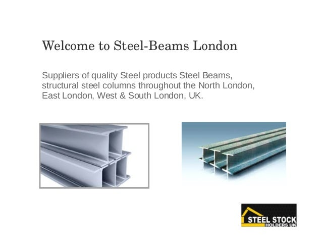 Suppliers of quality Steel products Steel Beams, structural steel columns throughout the North London, East London, West &...