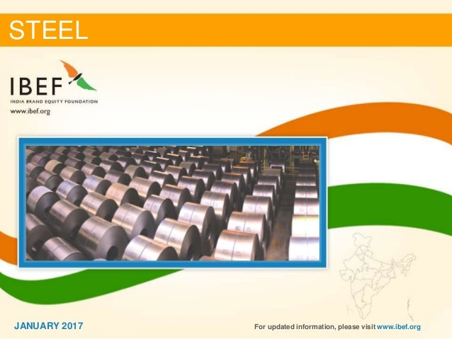 11JANUARY 2017 STEEL JANUARY 2017 For updated information, please visit www.ibef.org