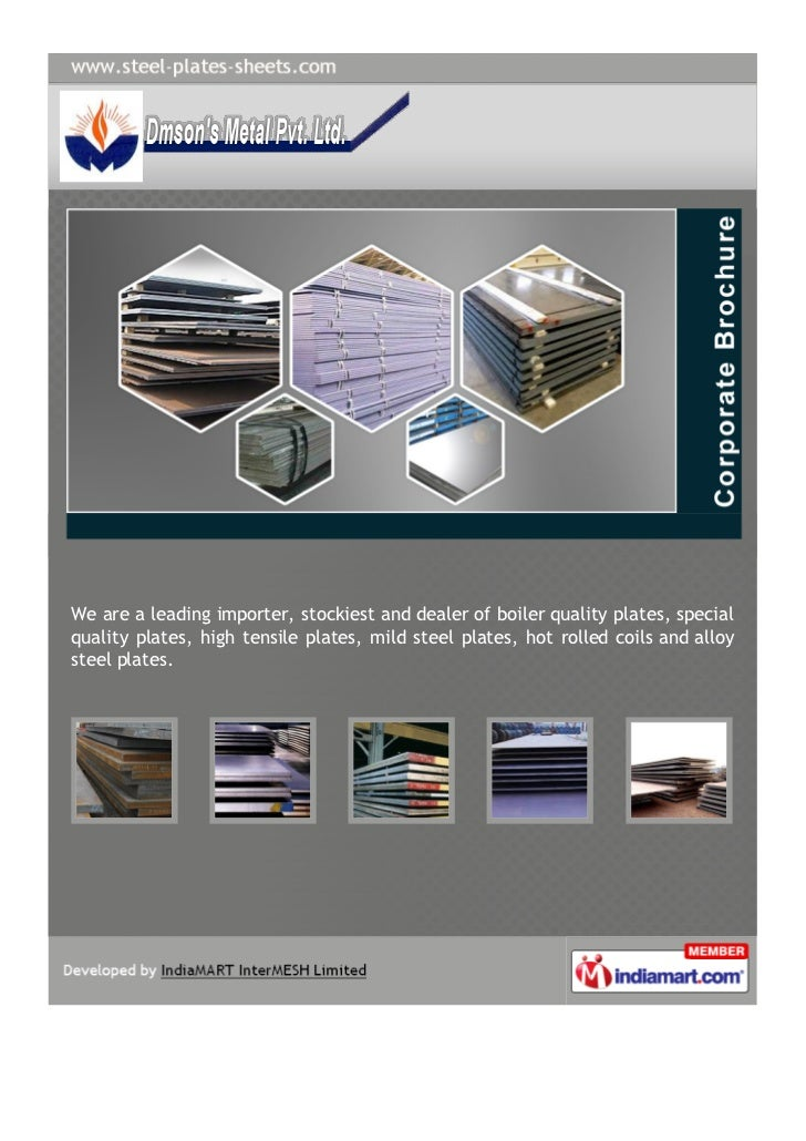 We are a leading importer, stockiest and dealer of boiler quality plates, specialquality plates, high tensile plates, mild...