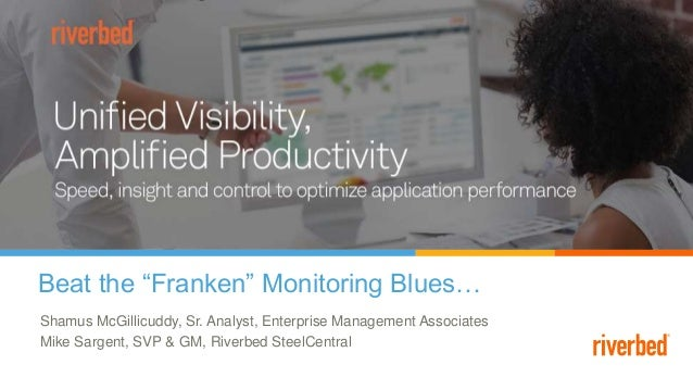 "Beat the ""Franken"" Monitoring Blues… Shamus McGillicuddy, Sr. Analyst, Enterprise Management Associates Mike Sargent, SVP ..."