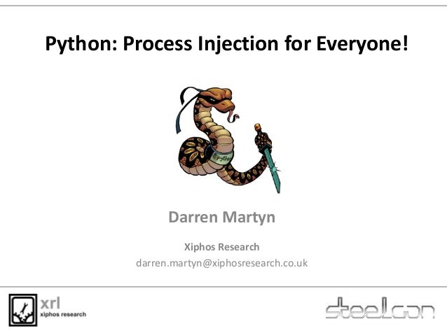 Python: Process Injection for Everyone! Darren Martyn Xiphos Research darren.martyn@xiphosresearch.co.uk