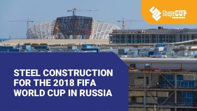 STEEL CONSTRUCTION FOR THE 2018 FIFA WORLD CUP IN RUSSIA