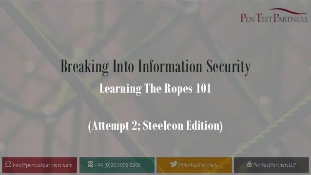 Breaking Into Information Security Learning The Ropes 101 (Attempt 2; Steelcon Edition)
