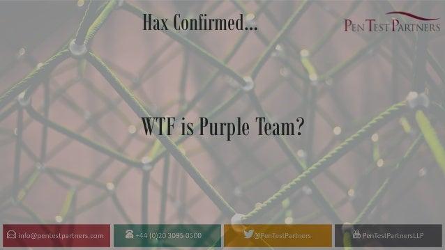 Hax Confirmed… WTF is Purple Team?