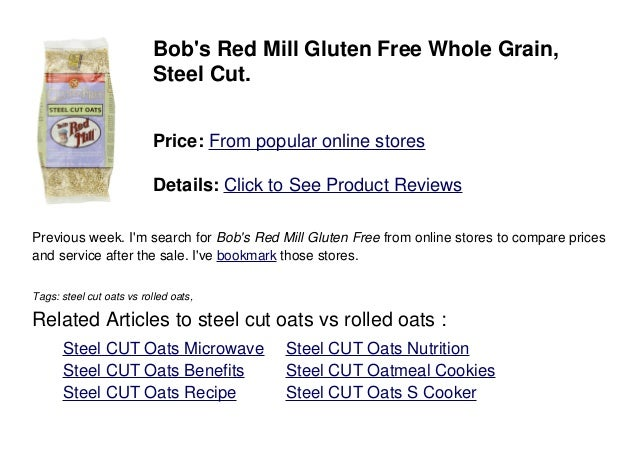 Bobs Red Mill Gluten Free Whole Grain,Steel Cut.Price: From popular online storesDetails: Click to See Product ReviewsPrev...