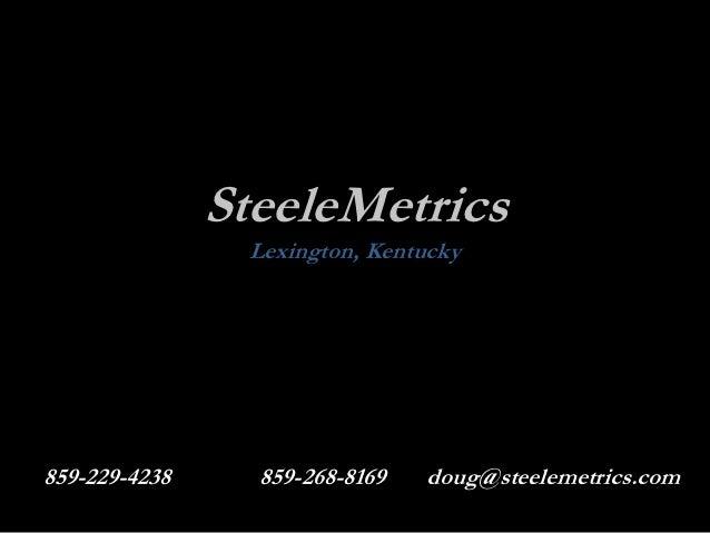SteeleMetrics                Lexington, Kentucky859-229-4238     859-268-8169   doug@steelemetrics.com