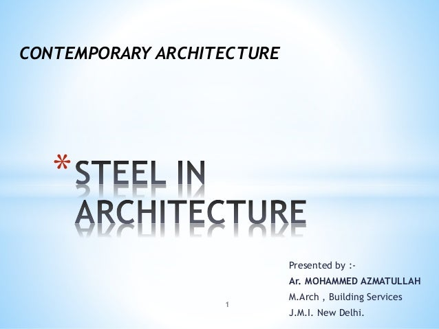 Presented by :- Ar. MOHAMMED AZMATULLAH M.Arch , Building Services J.M.I. New Delhi. * CONTEMPORARY ARCHITECTURE 1